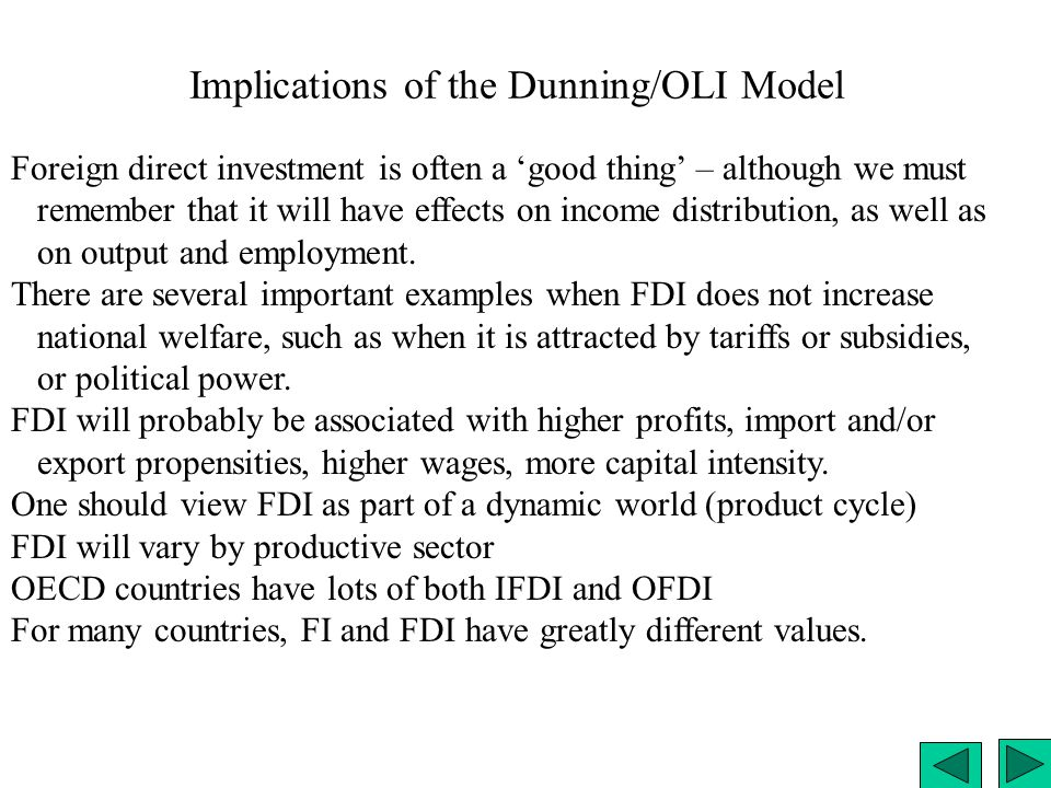 Implications of the Dunning/OLI Model Foreign direct investment is often a 'good thing' – although we must remember that it will have effects on incom