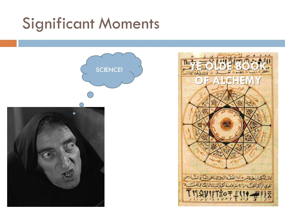 Significant Moments YE OLDE BOOK OF ALCHEMY SCIENCE!