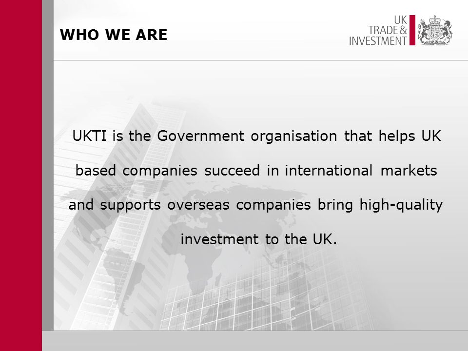 UKTI is the Government organisation that helps UK based companies succeed in international markets and supports overseas companies bring high-quality investment to the UK.