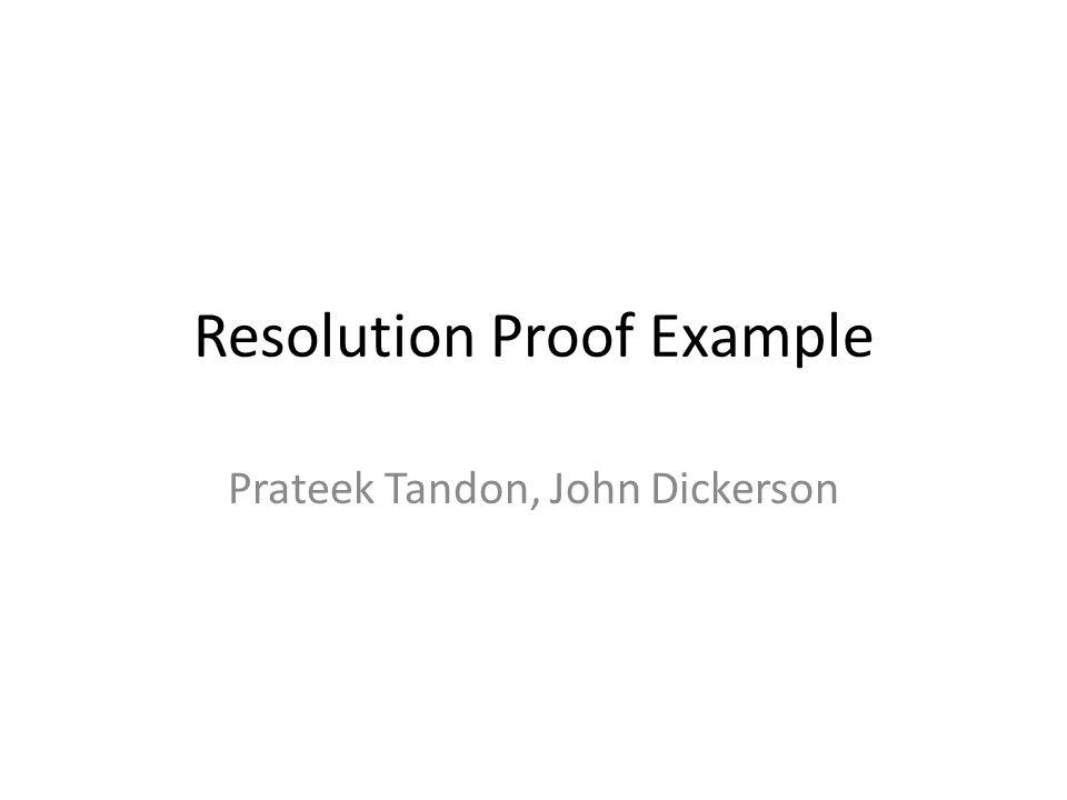 Resolution Proof Example Prateek Tandon, John Dickerson