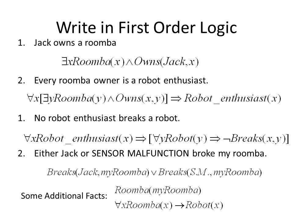 Write in First Order Logic 1.Jack owns a roomba 2.Every roomba owner is a robot enthusiast. 1.No robot enthusiast breaks a robot. 2.Either Jack or SEN