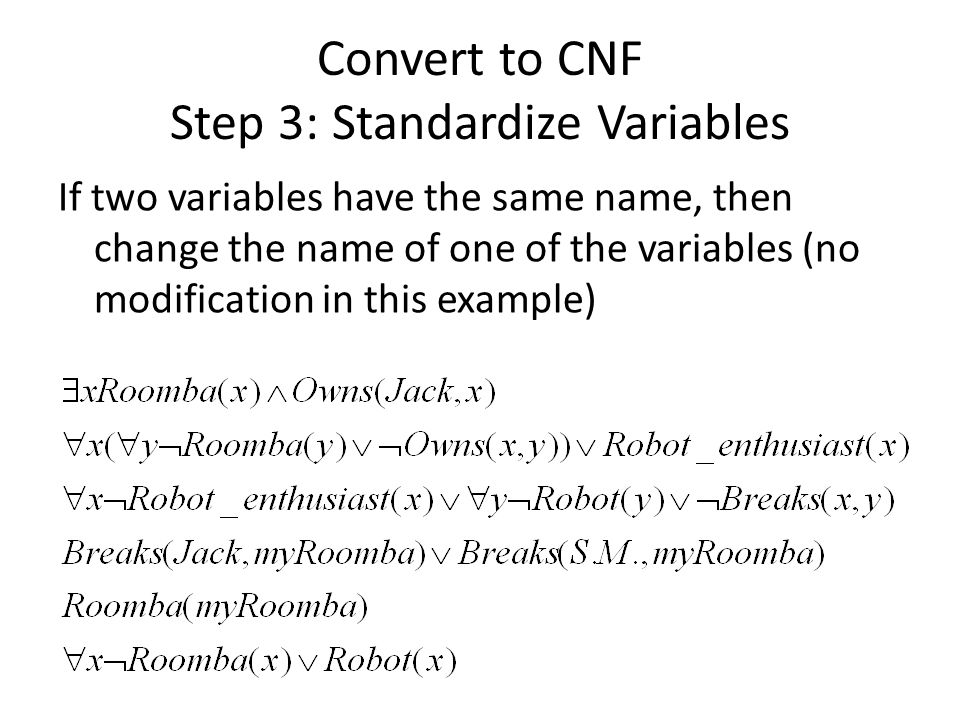 Convert to CNF Step 3: Standardize Variables If two variables have the same name, then change the name of one of the variables (no modification in thi