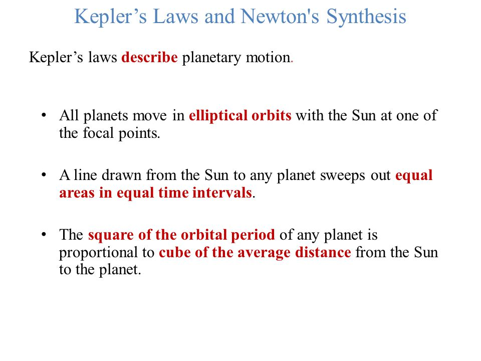 Kepler's Laws and Newton's Synthesis Kepler's laws describe planetary motion. All planets move in elliptical orbits with the Sun at one of the focal p