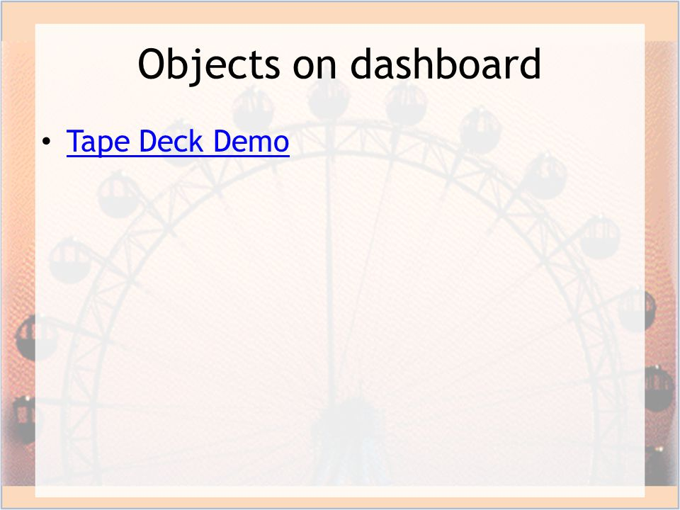 Objects on dashboard Tape Deck Demo