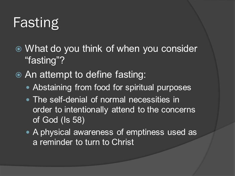 Fasting  What do you think of when you consider fasting .