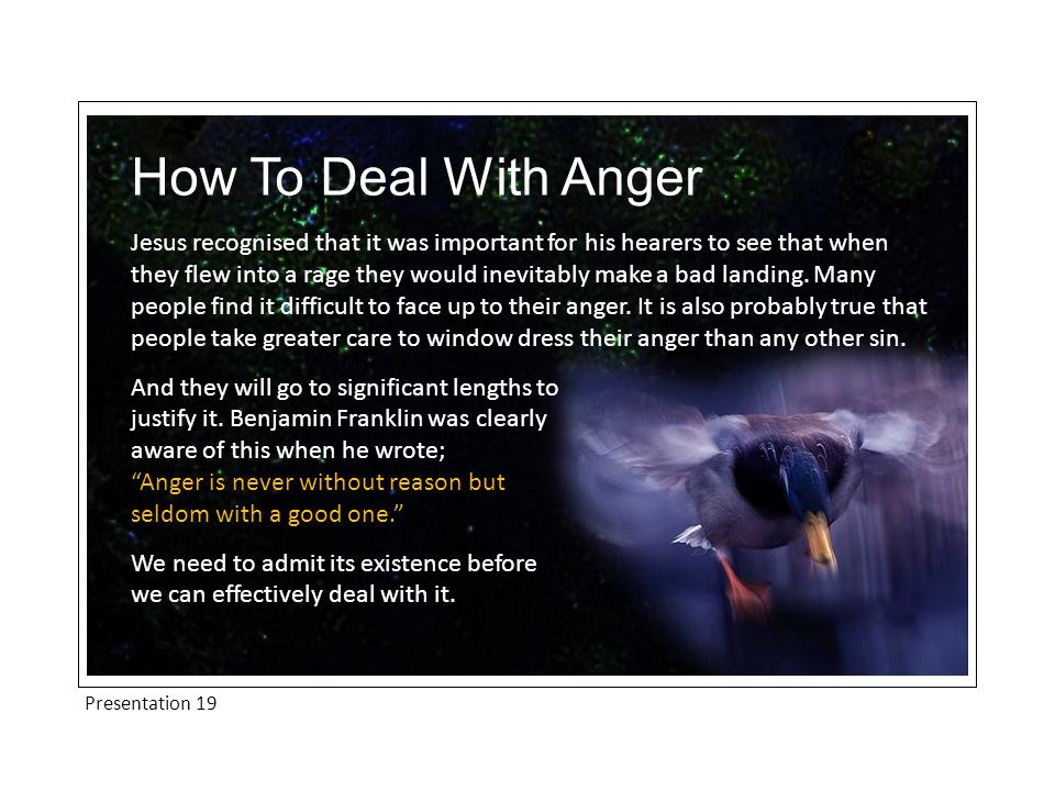 Presentation 19 How To Deal With Anger Jesus recognised that it was important for his hearers to see that when they flew into a rage they would inevitably make a bad landing.
