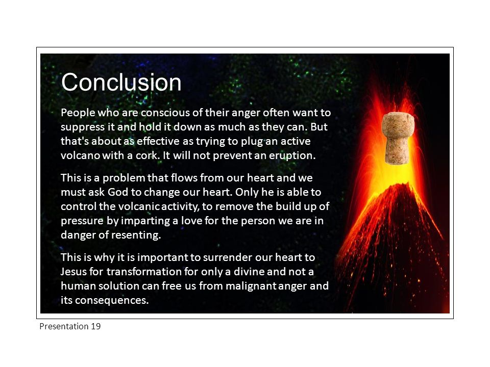 Presentation 19 Conclusion People who are conscious of their anger often want to suppress it and hold it down as much as they can.
