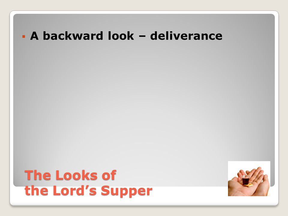  A backward look – deliverance The Looks of the Lord's Supper