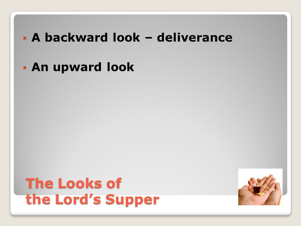  A backward look – deliverance  An upward look The Looks of the Lord's Supper