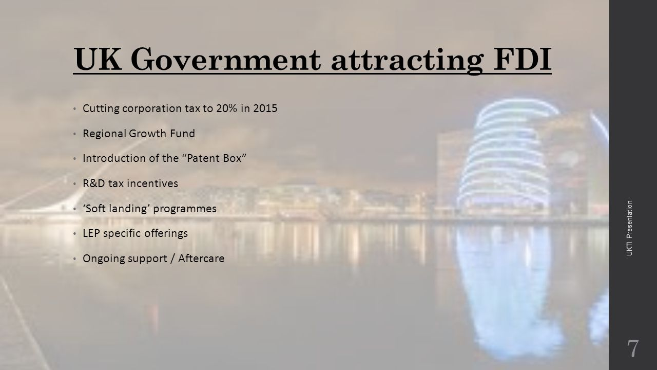 "UK Government attracting FDI Cutting corporation tax to 20% in 2015 Regional Growth Fund Introduction of the ""Patent Box"" R&D tax incentives 'Soft lan"