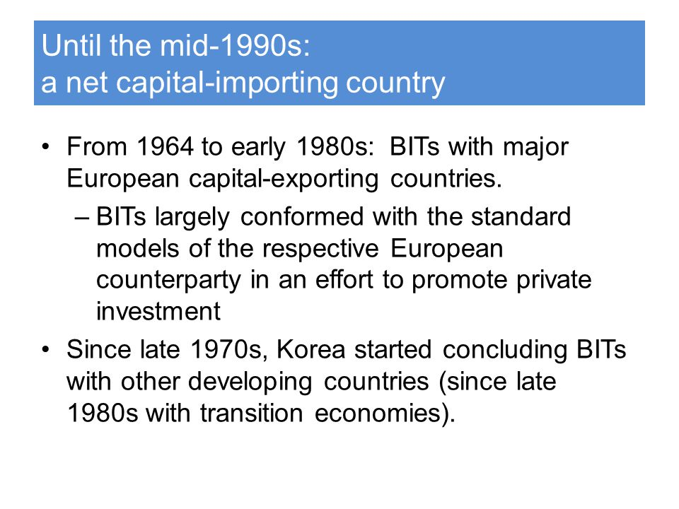 Until the mid-1990s: a net capital-importing country From 1964 to early 1980s: BITs with major European capital-exporting countries.