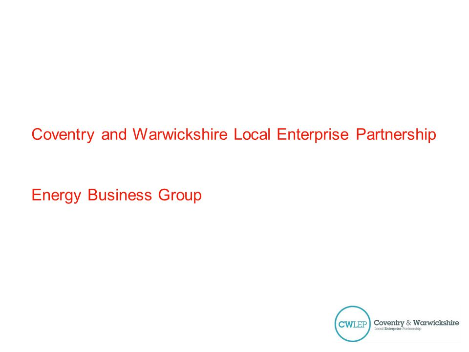 Energy Group Purpose Providing the CWLEP Board and its partner organisations advice and access to specialist expertise, best practice and investment opportunities in sustainable energy generation and supply, low carbon infrastructure and the development and integration of innovative low carbon technologies.