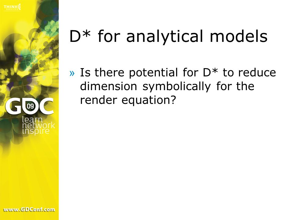 D* for analytical models »Is there potential for D* to reduce dimension symbolically for the render equation?