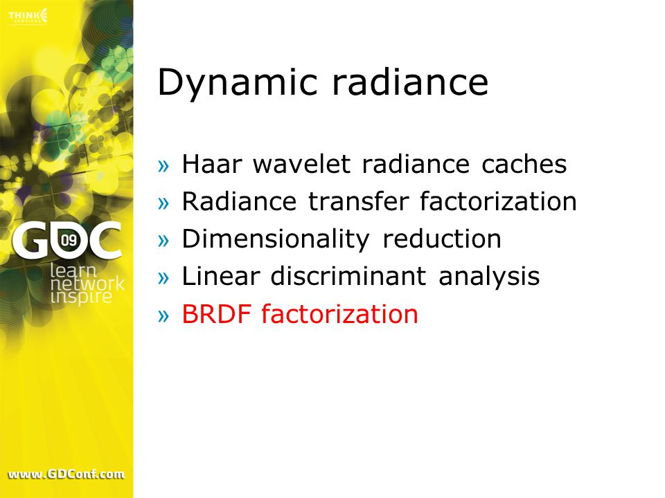 Dynamic radiance »Haar wavelet radiance caches »Radiance transfer factorization »Dimensionality reduction »Linear discriminant analysis »BRDF factorization