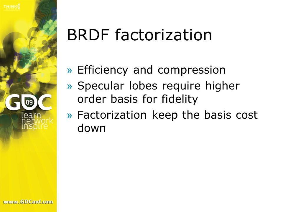 BRDF factorization »Efficiency and compression »Specular lobes require higher order basis for fidelity »Factorization keep the basis cost down