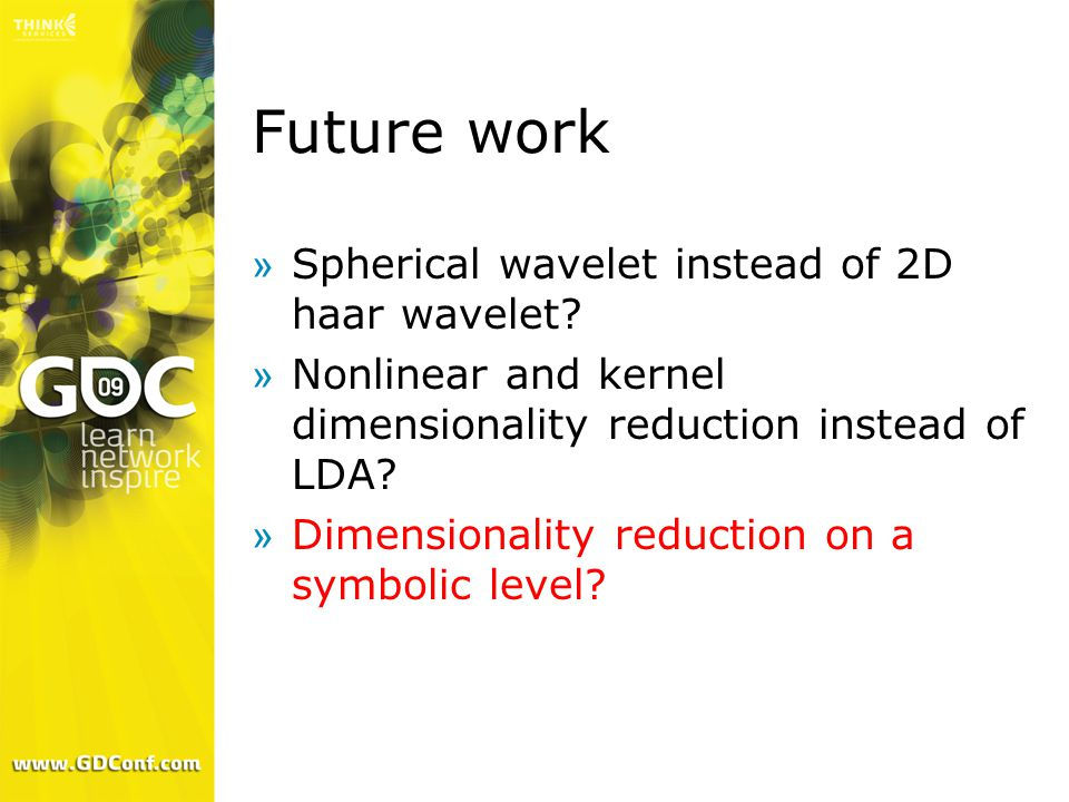 Future work »Spherical wavelet instead of 2D haar wavelet? »Nonlinear and kernel dimensionality reduction instead of LDA? »Dimensionality reduction on