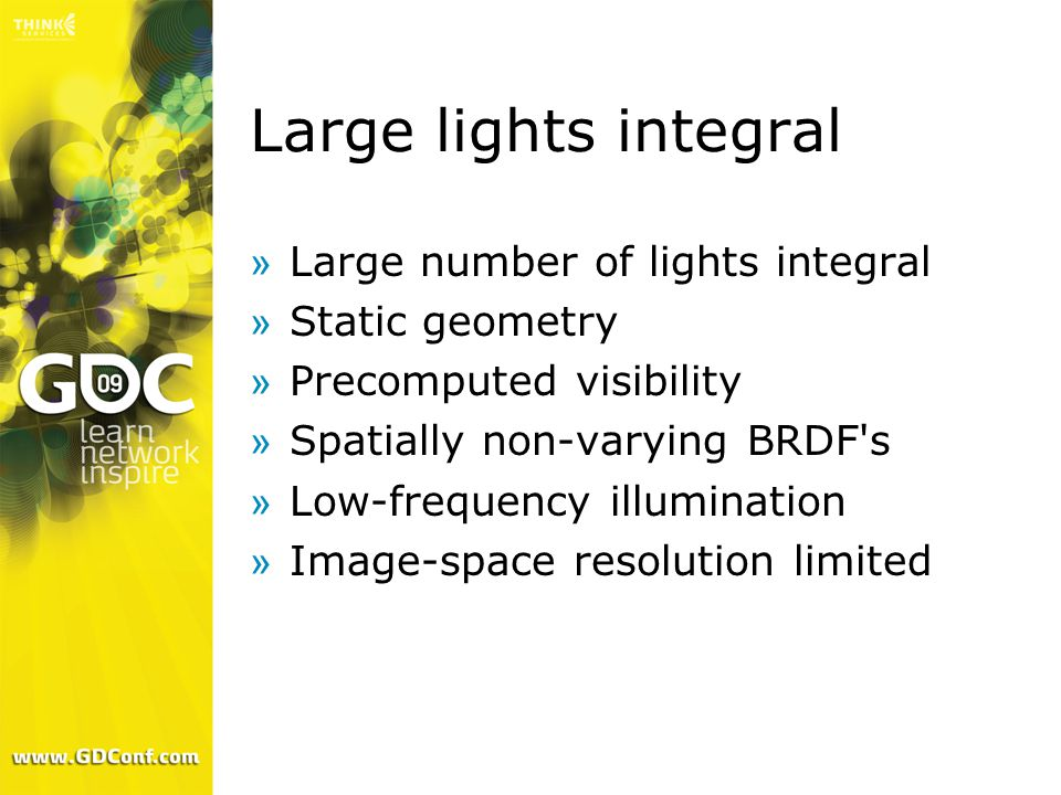 Large lights integral »Large number of lights integral »Static geometry »Precomputed visibility »Spatially non-varying BRDF s »Low-frequency illumination »Image-space resolution limited