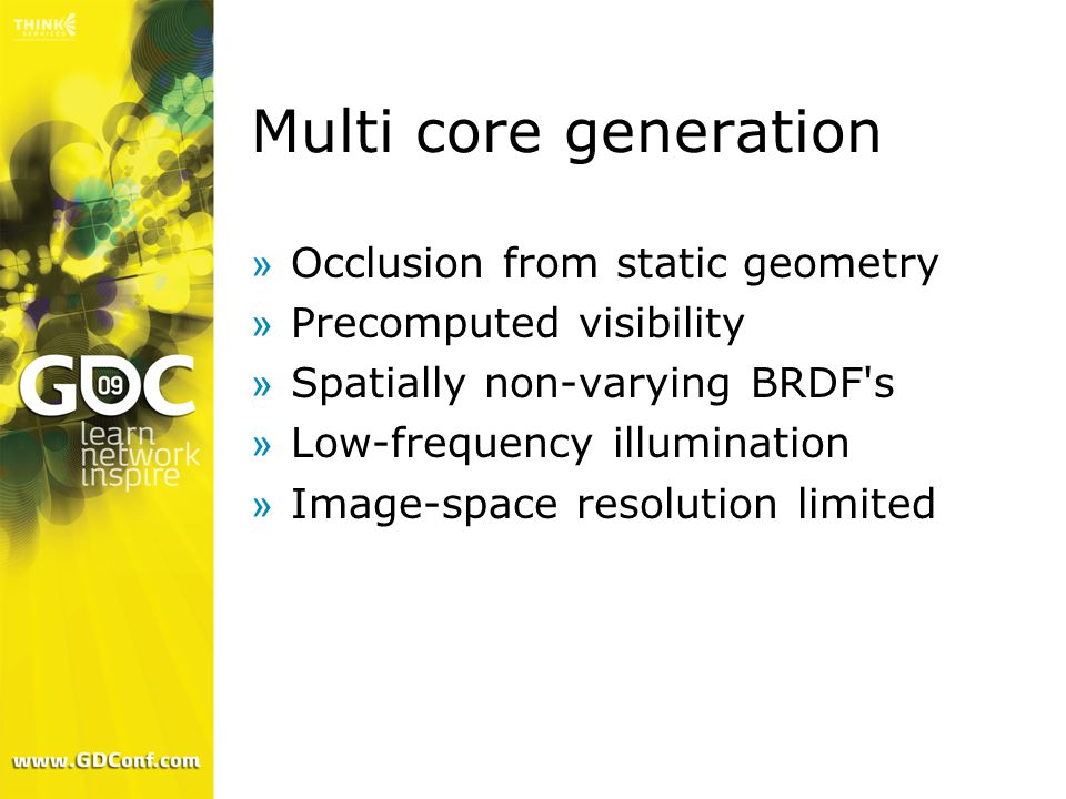 Multi core generation »Occlusion from static geometry »Precomputed visibility »Spatially non-varying BRDF s »Low-frequency illumination »Image-space resolution limited