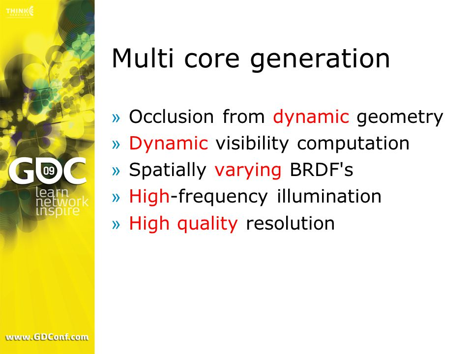 Multi core generation »Occlusion from dynamic geometry »Dynamic visibility computation »Spatially varying BRDF s »High-frequency illumination »High quality resolution
