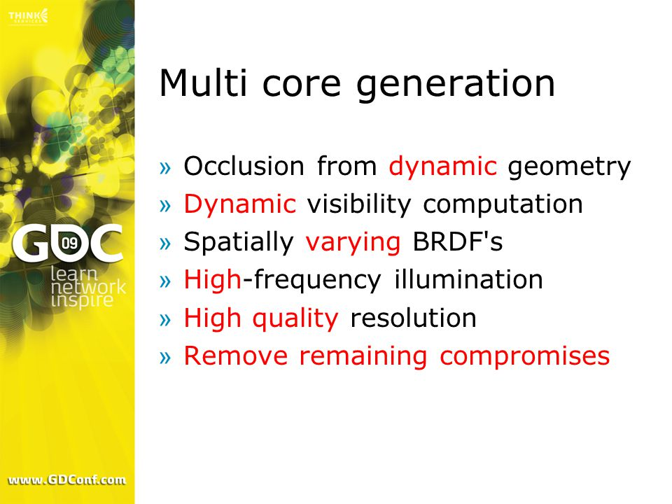Multi core generation »Occlusion from dynamic geometry »Dynamic visibility computation »Spatially varying BRDF's »High-frequency illumination »High qu