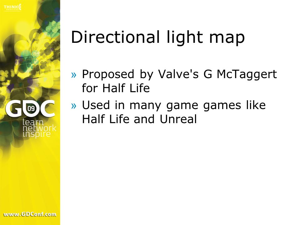 Directional light map »Proposed by Valve's G McTaggert for Half Life »Used in many game games like Half Life and Unreal