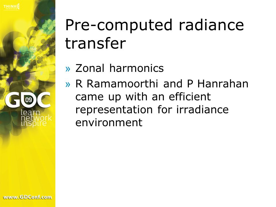 Pre-computed radiance transfer »Zonal harmonics »R Ramamoorthi and P Hanrahan came up with an efficient representation for irradiance environment