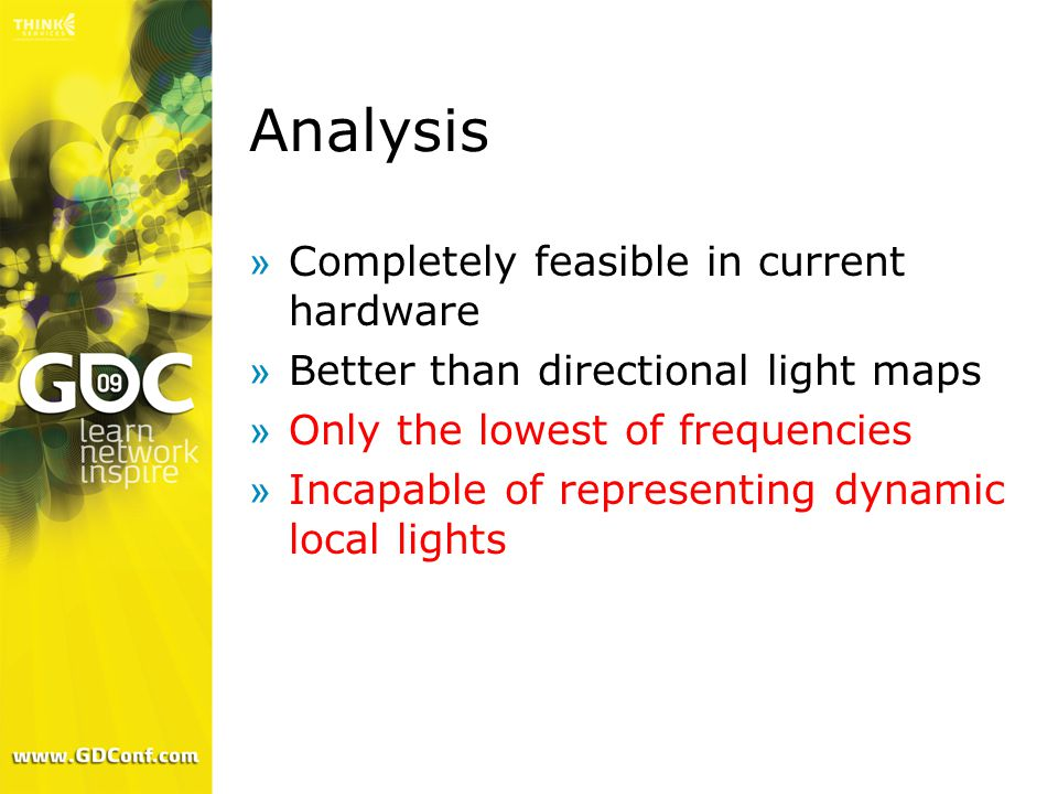 Analysis »Completely feasible in current hardware »Better than directional light maps »Only the lowest of frequencies »Incapable of representing dynam