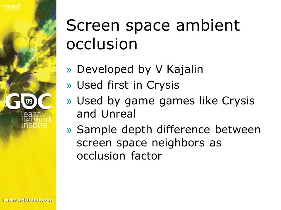 Screen space ambient occlusion »Developed by V Kajalin »Used first in Crysis »Used by game games like Crysis and Unreal »Sample depth difference betwe