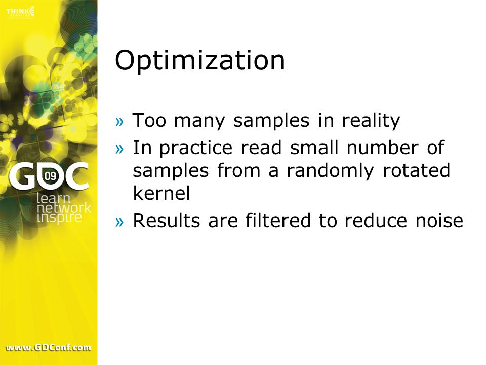 Optimization »Too many samples in reality »In practice read small number of samples from a randomly rotated kernel »Results are filtered to reduce noise