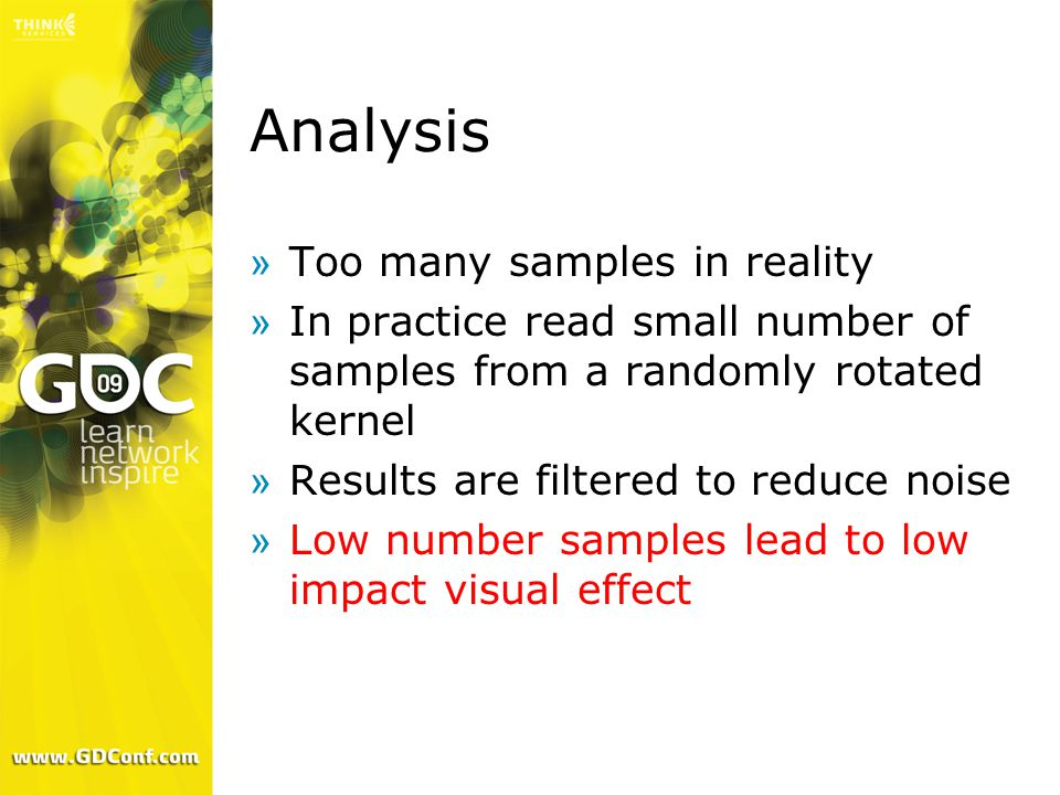 Analysis »Too many samples in reality »In practice read small number of samples from a randomly rotated kernel »Results are filtered to reduce noise »