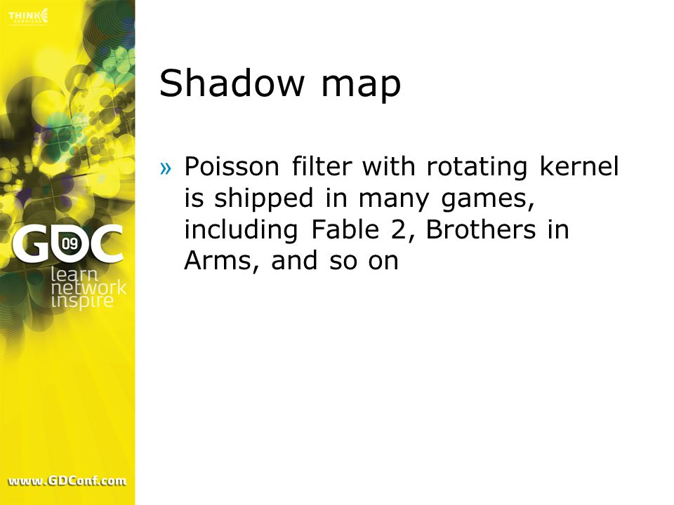 Shadow map »Poisson filter with rotating kernel is shipped in many games, including Fable 2, Brothers in Arms, and so on