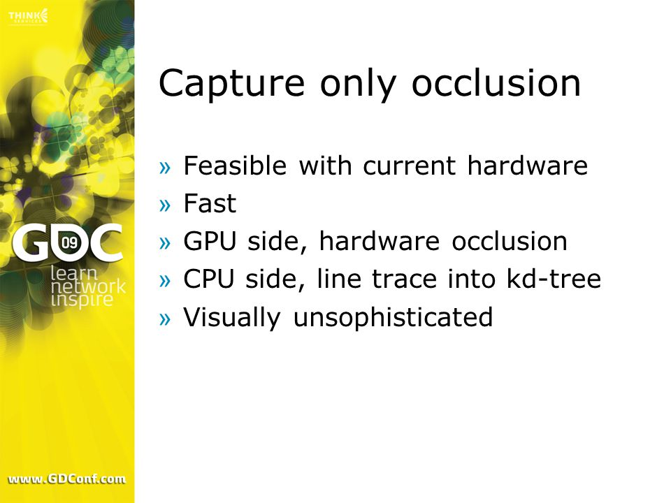 Capture only occlusion »Feasible with current hardware »Fast »GPU side, hardware occlusion »CPU side, line trace into kd-tree »Visually unsophisticate