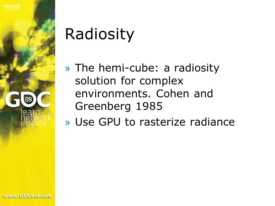 Radiosity »The hemi-cube: a radiosity solution for complex environments. Cohen and Greenberg 1985 »Use GPU to rasterize radiance