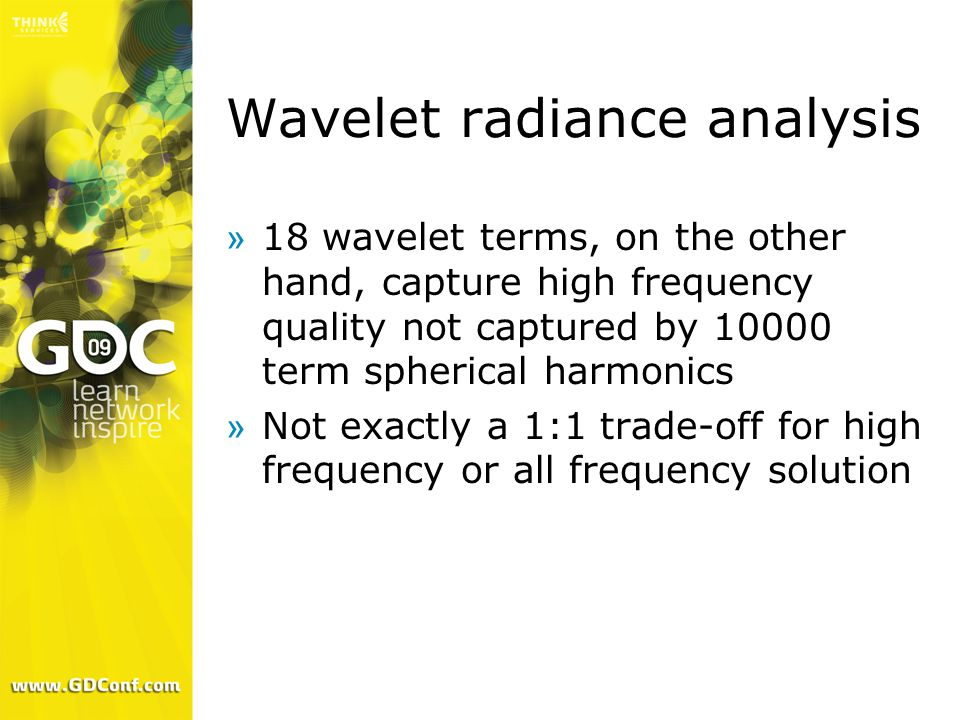 Wavelet radiance analysis »18 wavelet terms, on the other hand, capture high frequency quality not captured by 10000 term spherical harmonics »Not exactly a 1:1 trade-off for high frequency or all frequency solution