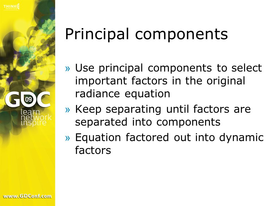 Principal components »Use principal components to select important factors in the original radiance equation »Keep separating until factors are separated into components »Equation factored out into dynamic factors