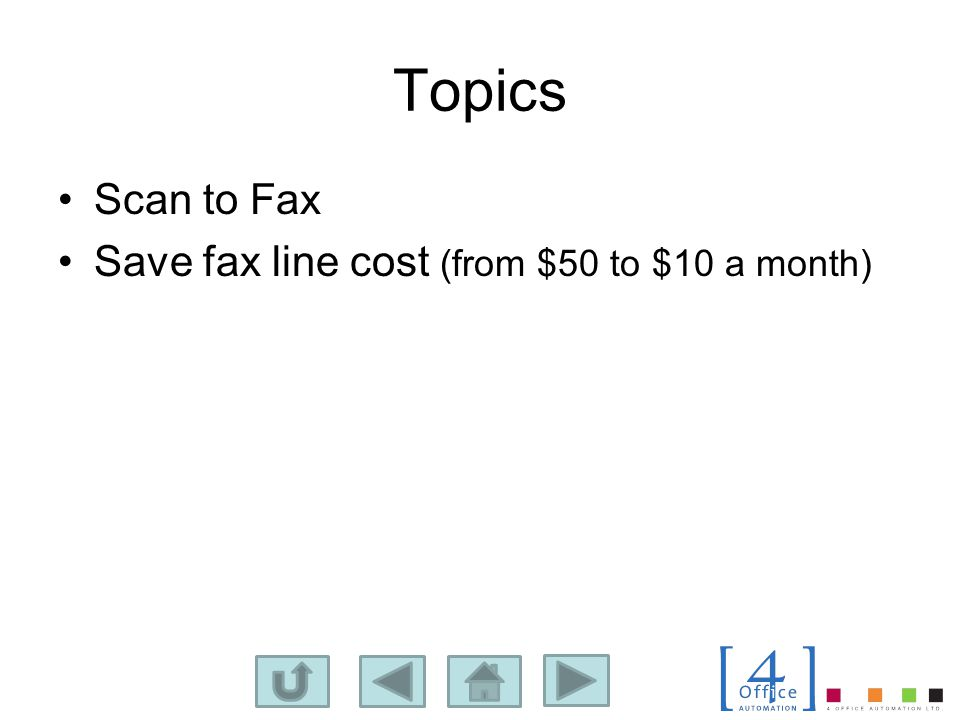 Topics Scan to Fax Save fax line cost (from $50 to $10 a month)