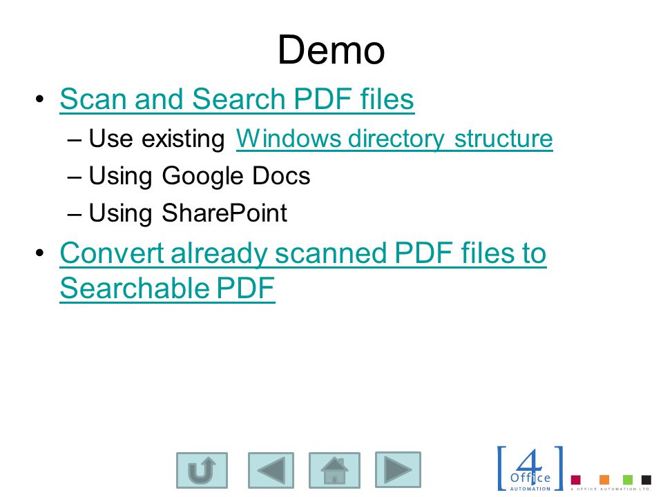 Demo Scan and Search PDF files –Use existing Windows directory structureWindows directory structure –Using Google Docs –Using SharePoint Convert already scanned PDF files to Searchable PDFConvert already scanned PDF files to Searchable PDF