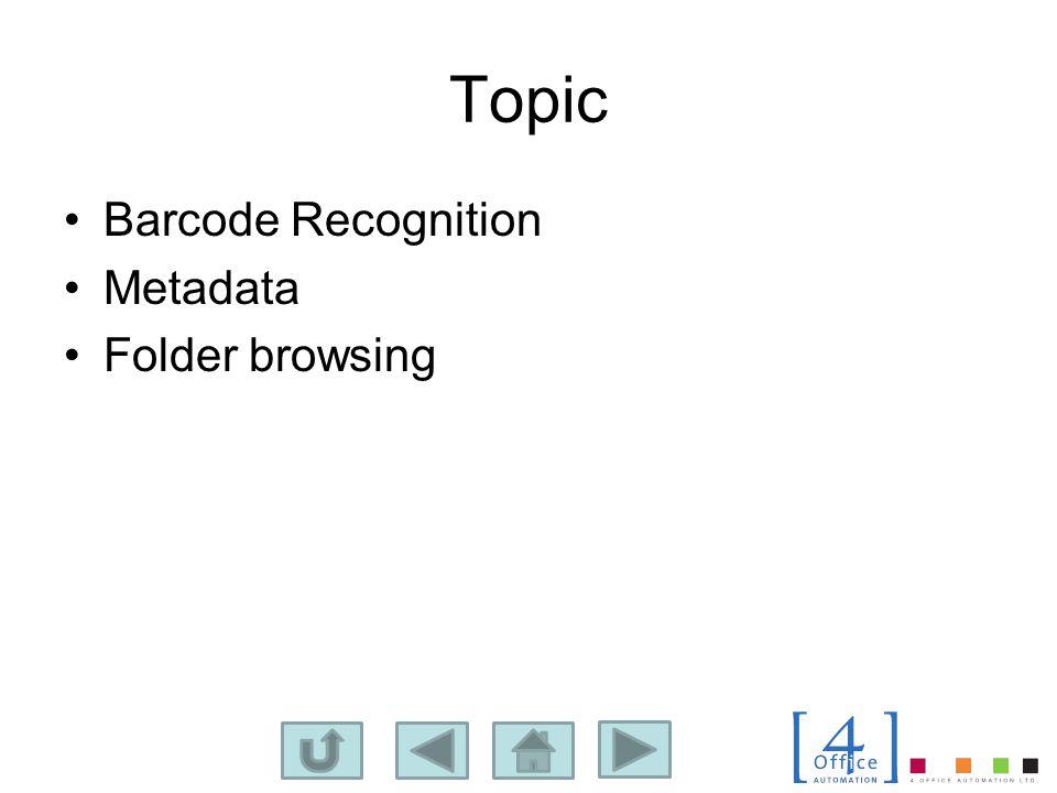Topic Barcode Recognition Metadata Folder browsing