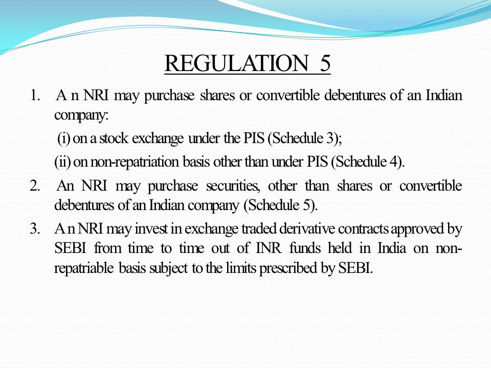 1. A n NRI may purchase shares or convertible debentures of an Indian company: (i) on a stock exchange under the PIS (Schedule 3); (ii) on non-repatri