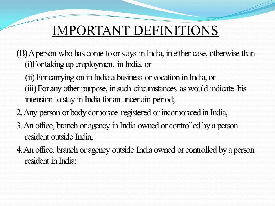 (B) A person who has come to or stays in India, in either case, otherwise than- (i)For taking up employment in India, or (ii) For carrying on in India a business or vocation in India, or (iii) For any other purpose, in such circumstances as would indicate his intension to stay in India for an uncertain period; 2.