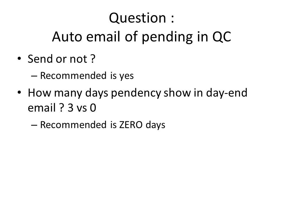 Question : Auto email of pending in QC Send or not .