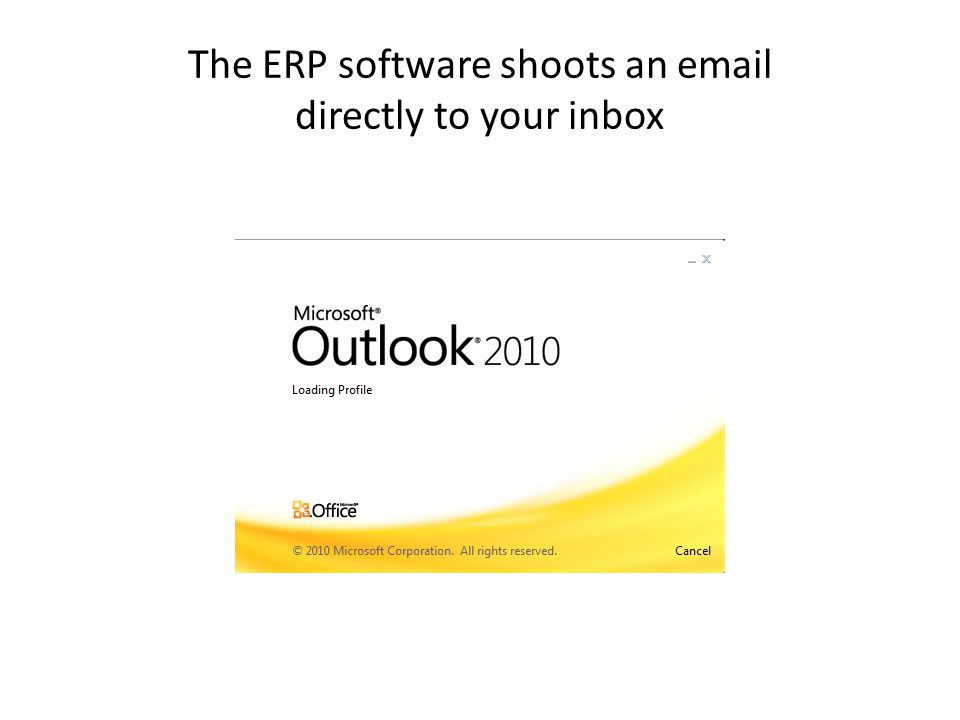 The ERP software shoots an email directly to your inbox