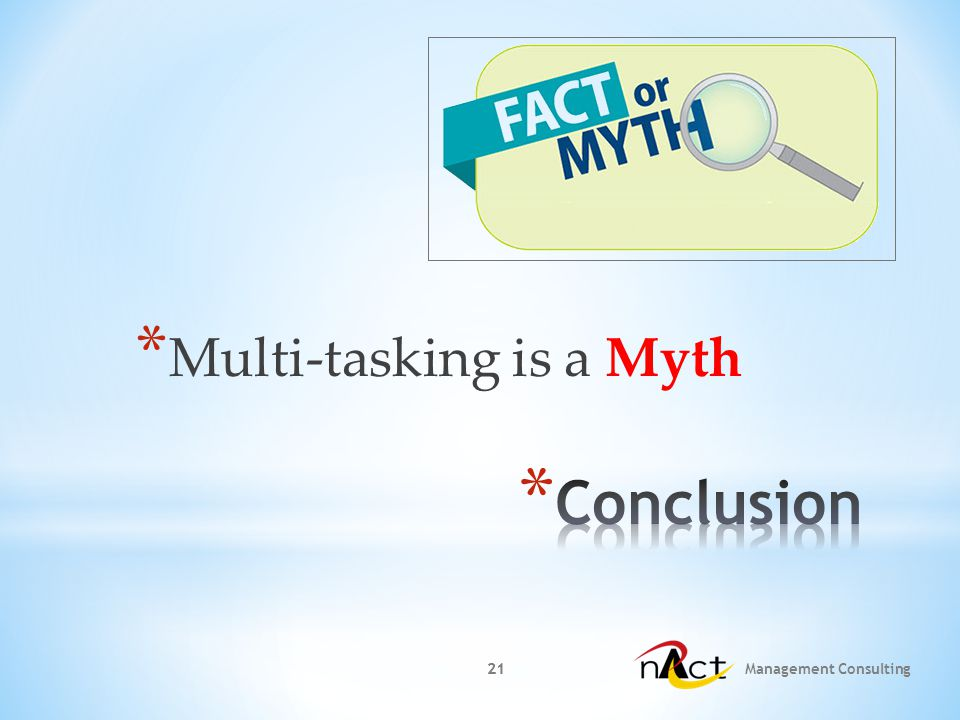 21 Management Consulting 21 * Multi-tasking is a Myth