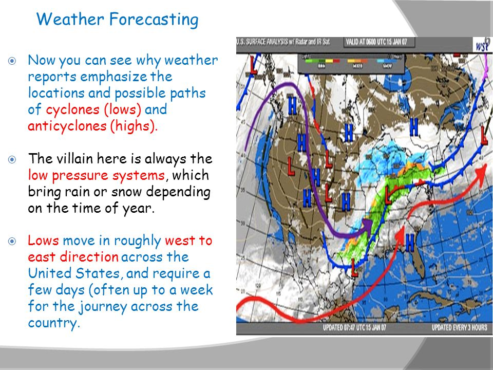 Weather Forecasting  Now you can see why weather reports emphasize the locations and possible paths of cyclones (lows) and anticyclones (highs).  Th