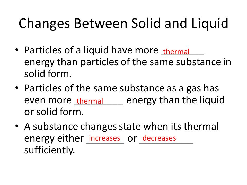 Melting A change in state from a solid to a liquid involves the ________ in thermal energy.