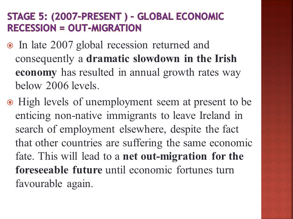  In late 2007 global recession returned and consequently a dramatic slowdown in the Irish economy has resulted in annual growth rates way below 2006