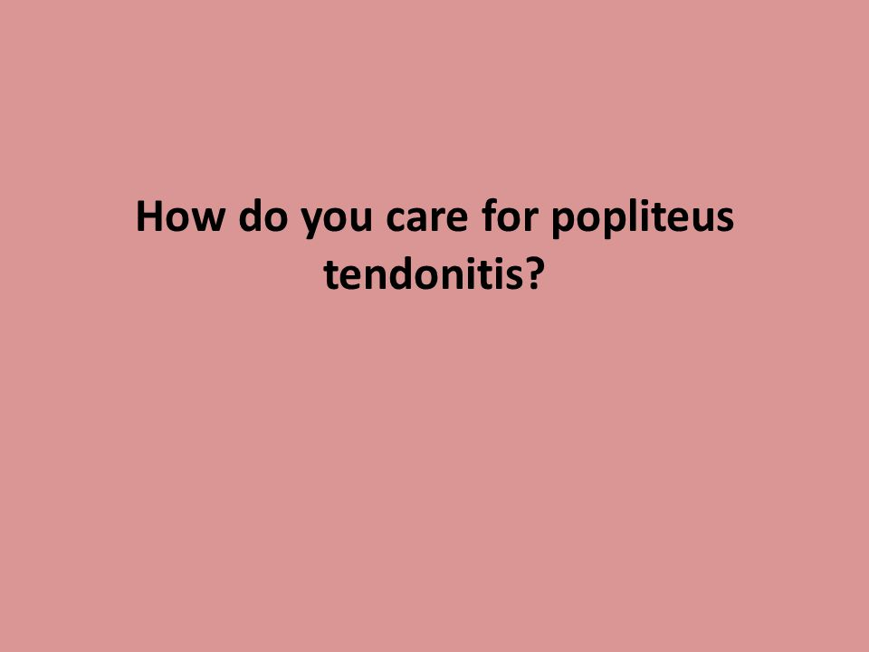 How do you care for popliteus tendonitis?