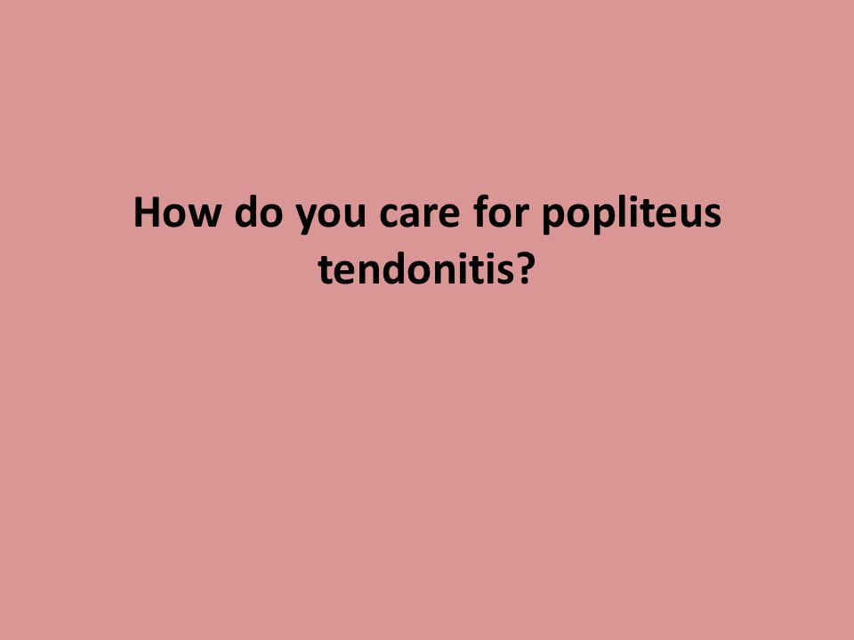 How do you care for popliteus tendonitis