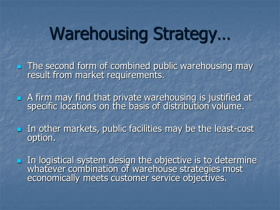 Warehousing Strategy… The second form of combined public warehousing may result from market requirements. The second form of combined public warehousi