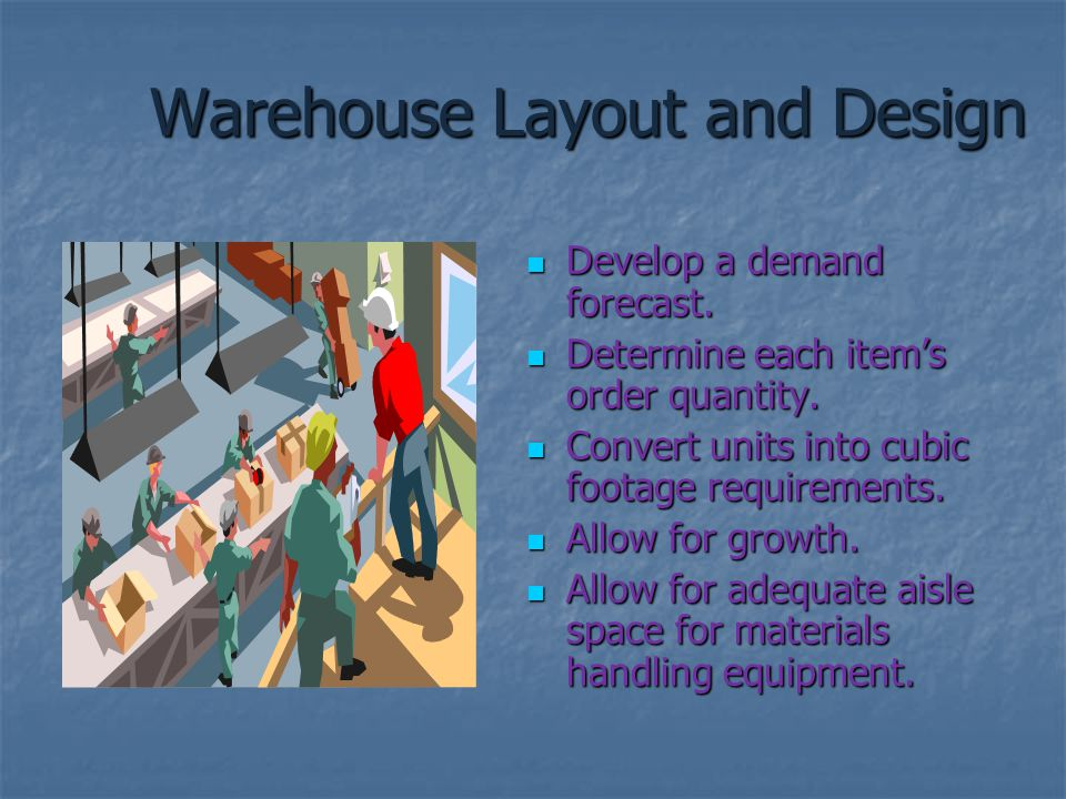 Warehouse Layout and Design Develop a demand forecast. Develop a demand forecast. Determine each item's order quantity. Determine each item's order qu